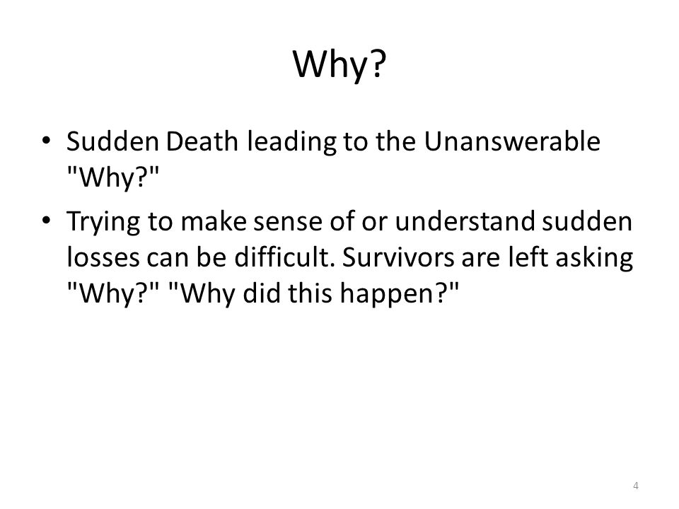 Why? Sudden Death leading to the Unanswerable