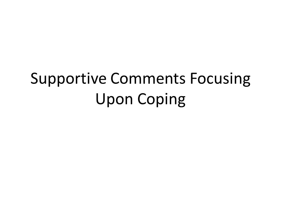 Supportive Comments Focusing Upon Coping
