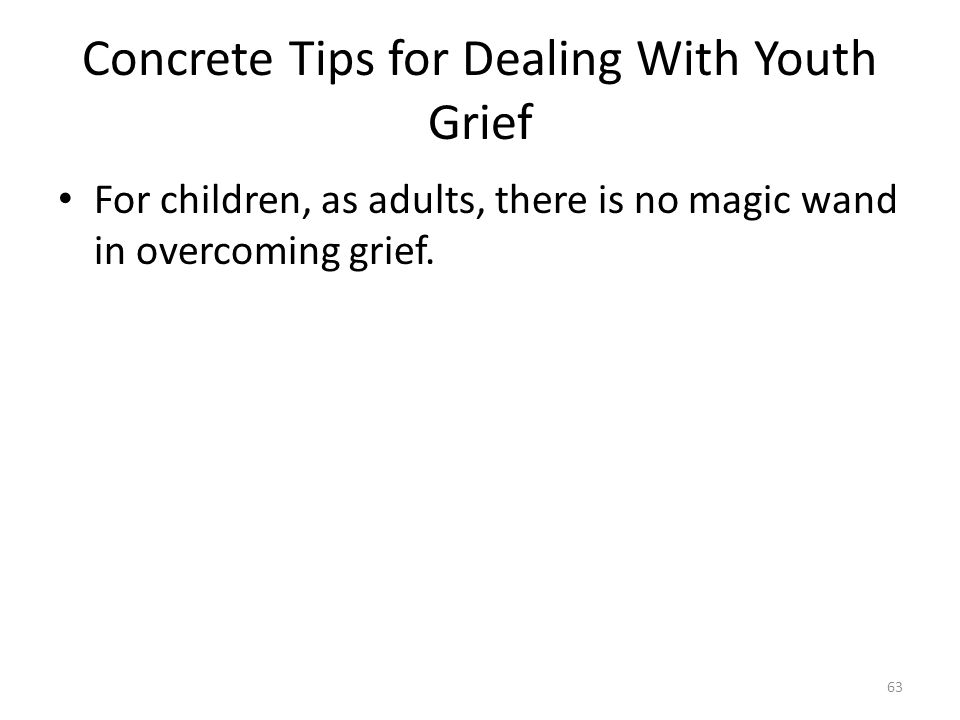 Concrete Tips for Dealing With Youth Grief For children, as adults, there is no magic wand in overcoming grief. 63