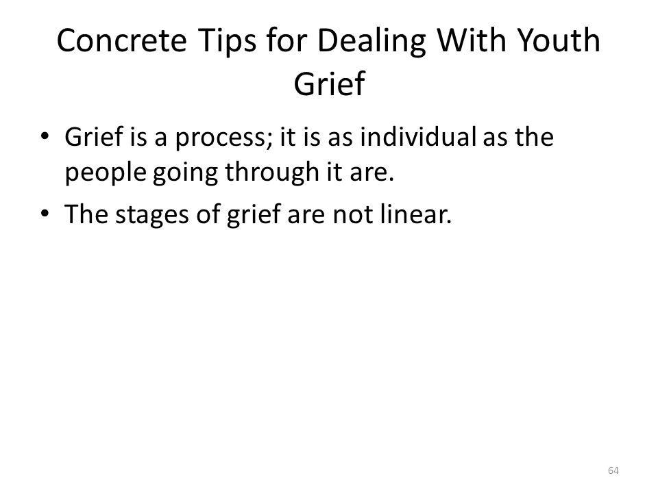 Concrete Tips for Dealing With Youth Grief Grief is a process; it is as individual as the people going through it are.