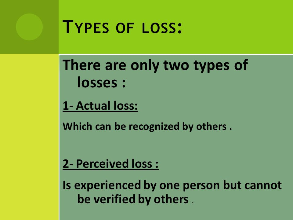 S OURCES OF L OSS There are many sources of loss : 1-Aspect of self : the loss of an aspect of self changes a person's body image.