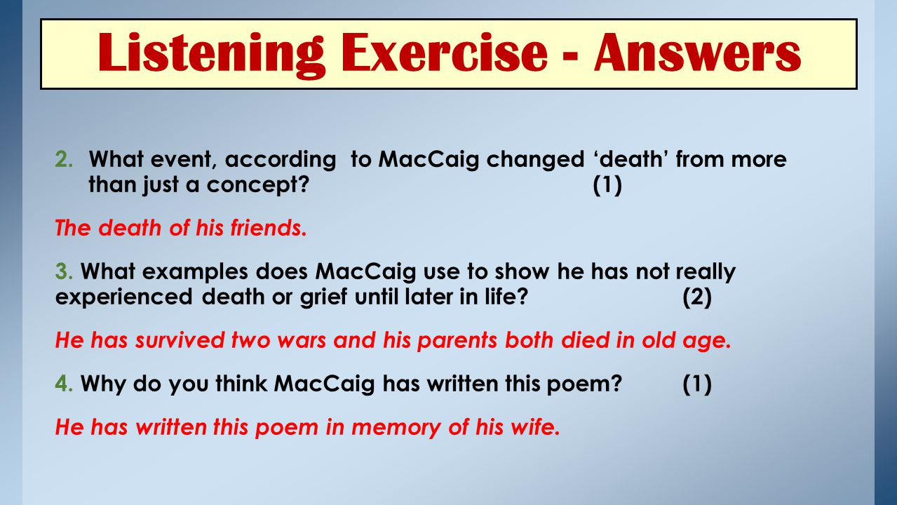 Listening Exercise - Answers 2.What event, according to MacCaig changed 'death' from more than just a concept?(1) The death of his friends. 3. What ex