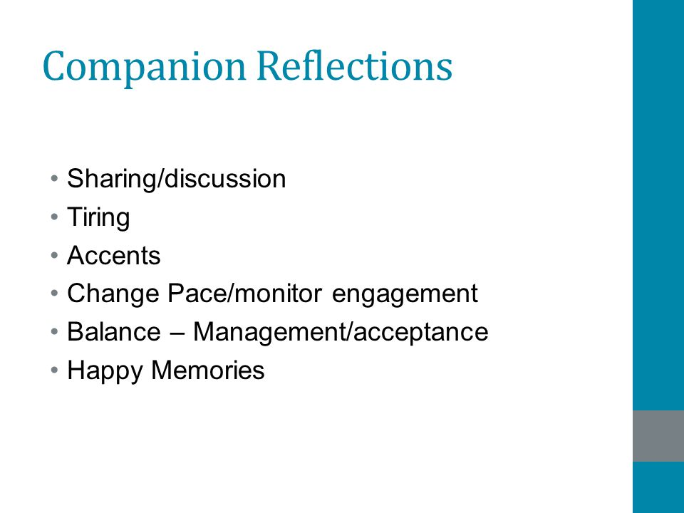 Companion Reflections Sharing/discussion Tiring Accents Change Pace/monitor engagement Balance – Management/acceptance Happy Memories