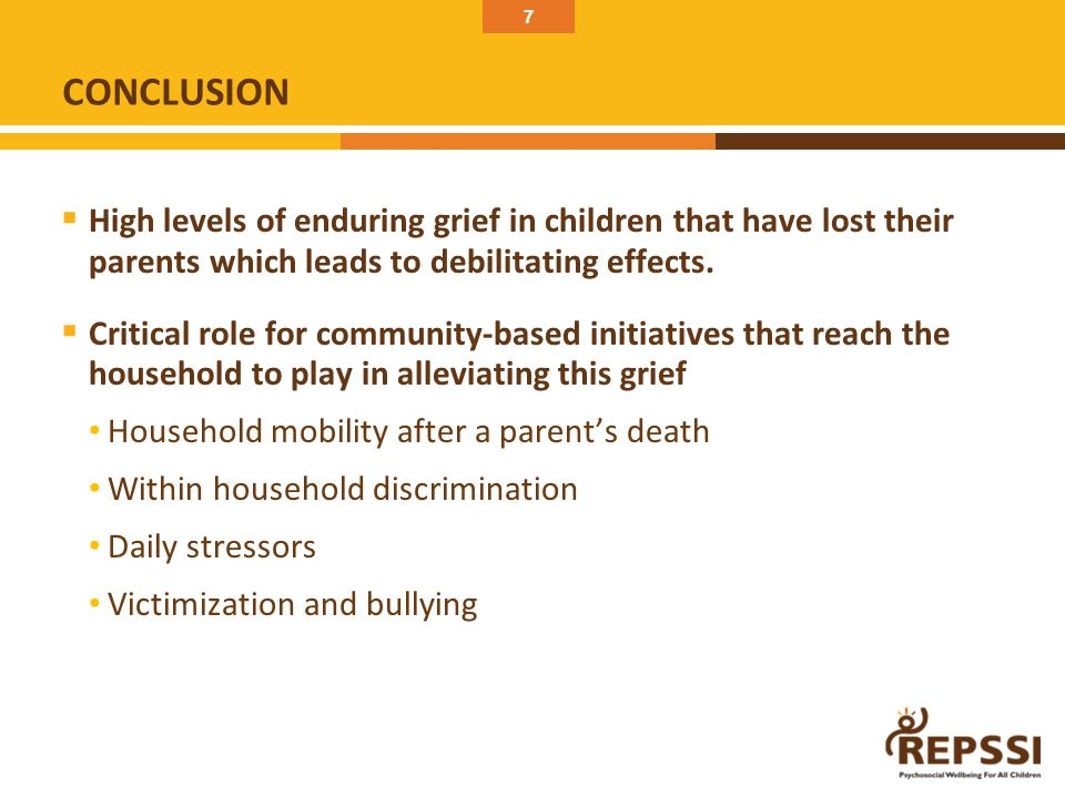 7  High levels of enduring grief in children that have lost their parents which leads to debilitating effects.