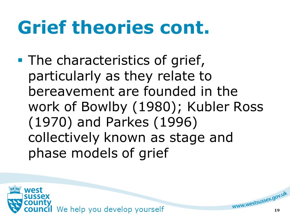 We help you develop yourself Grief theories cont.