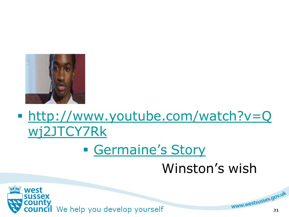 We help you develop yourself  http://www.youtube.com/watch?v=Q wj2JTCY7Rk http://www.youtube.com/watch?v=Q wj2JTCY7Rk  Germaine's Story Germaine's Story Winston's wish 31