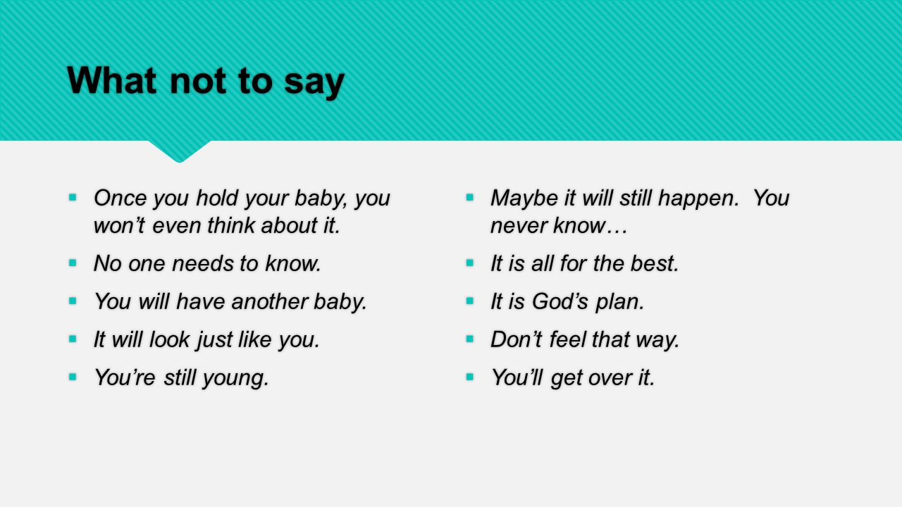 What not to say  Once you hold your baby, you won't even think about it.