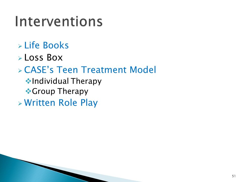  Life Books  Loss Box  CASE's Teen Treatment Model  Individual Therapy  Group Therapy  Written Role Play 51