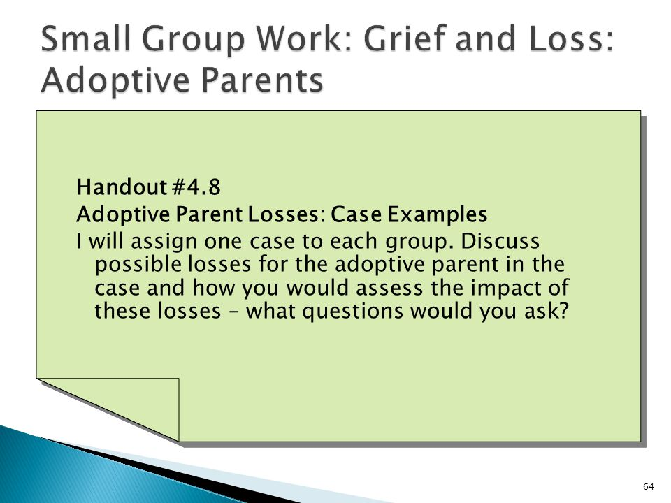 64 Handout #4.8 Adoptive Parent Losses: Case Examples I will assign one case to each group.