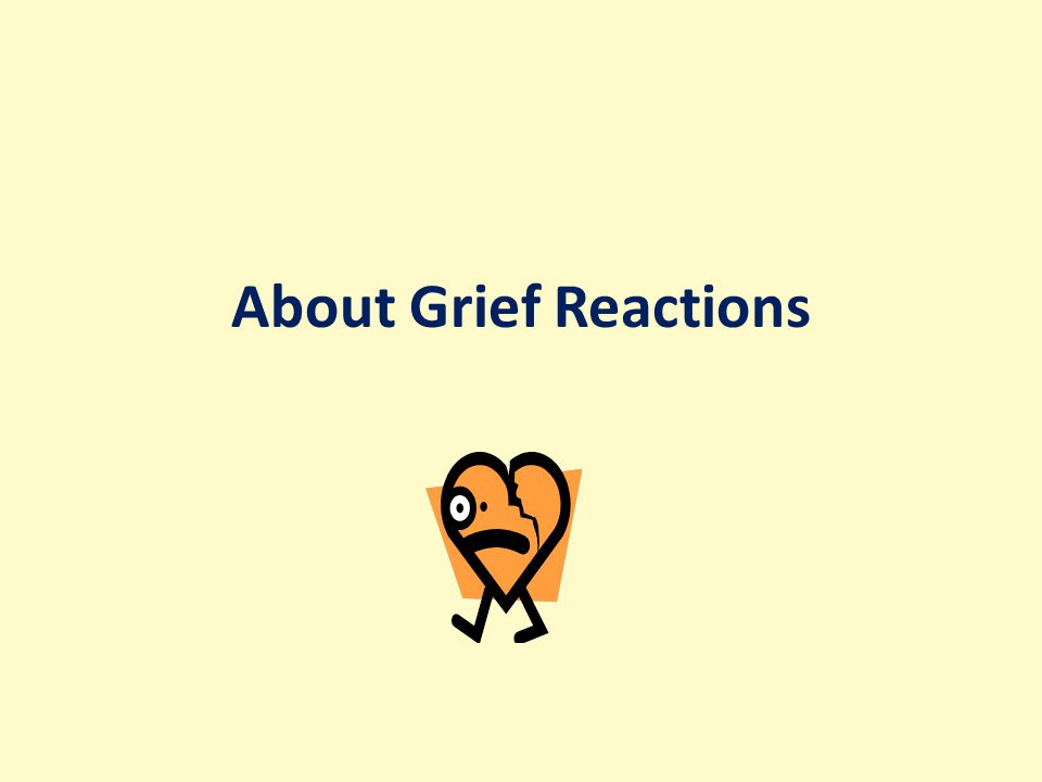 About Grief Reactions