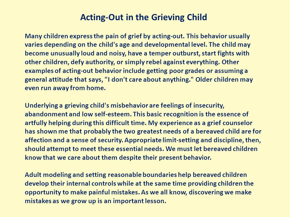 Acting-Out in the Grieving Child Many children express the pain of grief by acting-out.