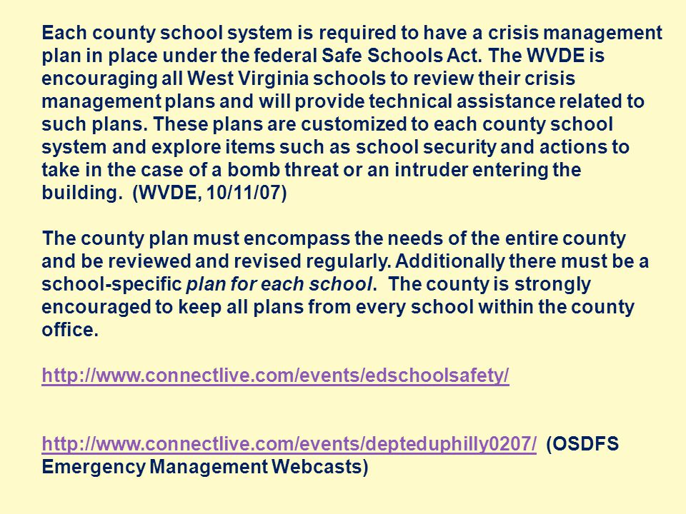 Current Status of School Emergency Management Plans Most schools and school districts have emergency management plans; however, the plans are not always: Comprehensive Practiced regularly Coordinated with the community Always discussed with families, staff, and students Based upon sound factual data and circumstances Regularly updated or … Used!