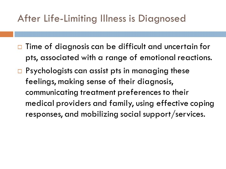 After Life-Limiting Illness is Diagnosed  Time of diagnosis can be difficult and uncertain for pts, associated with a range of emotional reactions. 
