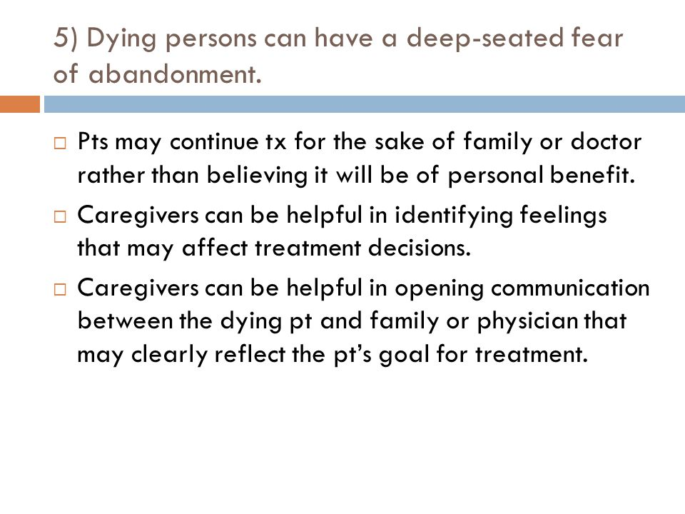 5) Dying persons can have a deep-seated fear of abandonment.