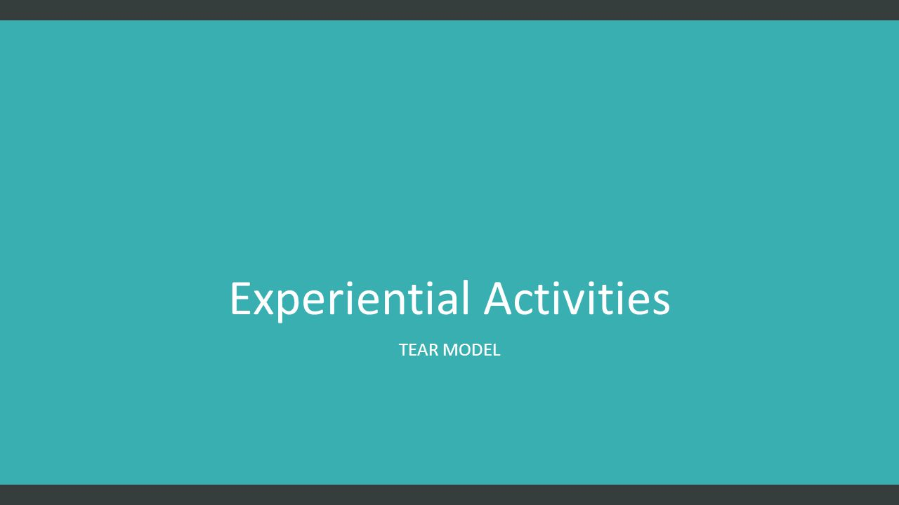 Experiential Activities TEAR MODEL