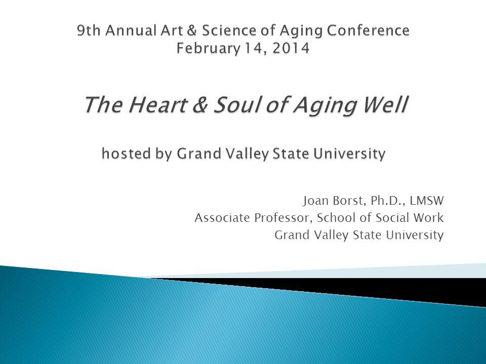 Joan Borst, Ph.D., LMSW Associate Professor, School of Social Work Grand Valley State University