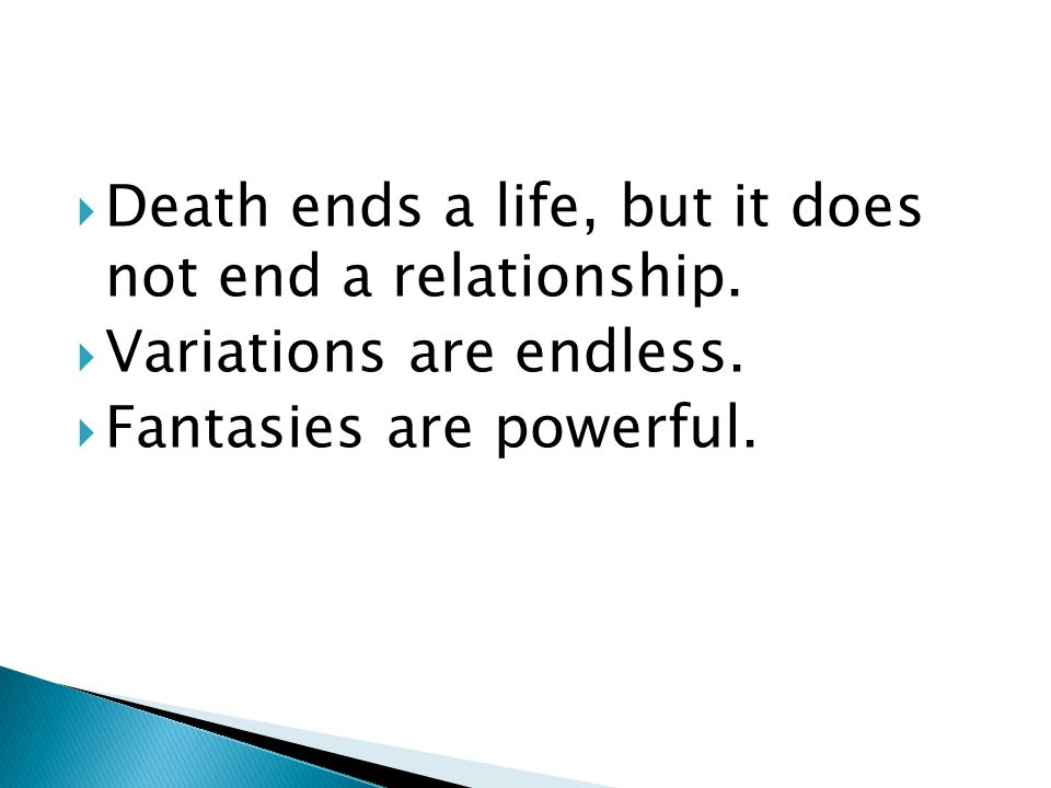  Death ends a life, but it does not end a relationship.