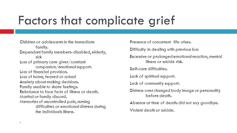 Factors that complicate grief Presence of concurrent life crises.
