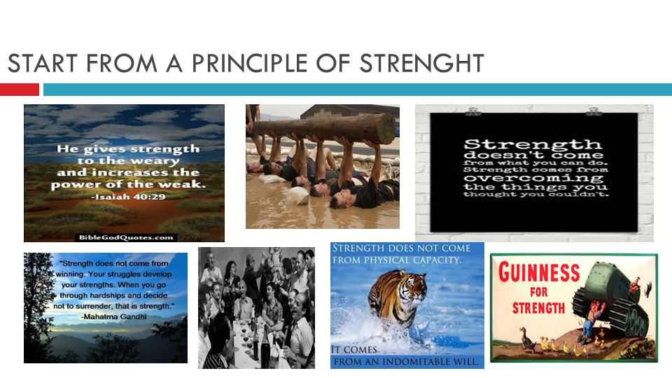 START FROM A PRINCIPLE OF STRENGHT