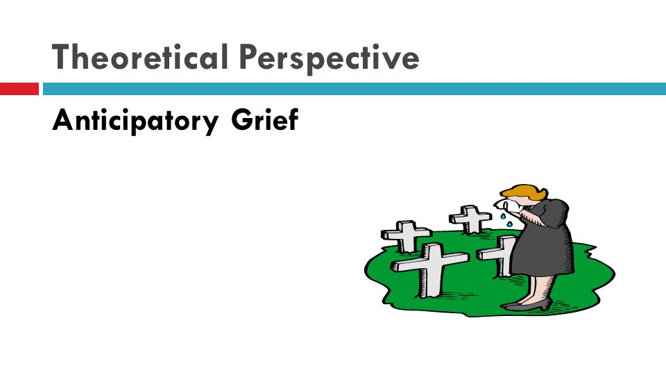 Theoretical Perspective Anticipatory Grief