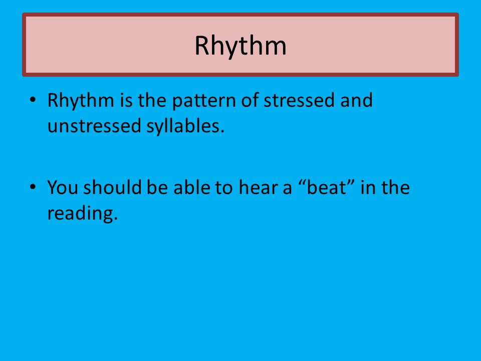 """Rhythm Rhythm is the pattern of stressed and unstressed syllables. You should be able to hear a """"beat"""" in the reading."""