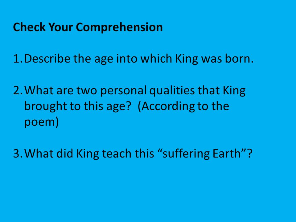 Check Your Comprehension 1.Describe the age into which King was born. 2.What are two personal qualities that King brought to this age? (According to t