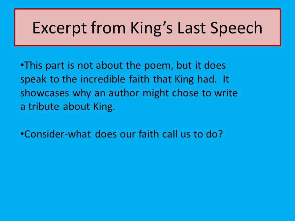 Excerpt from King's Last Speech This part is not about the poem, but it does speak to the incredible faith that King had. It showcases why an author m