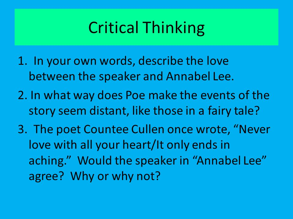 Critical Thinking 1. In your own words, describe the love between the speaker and Annabel Lee. 2. In what way does Poe make the events of the story se