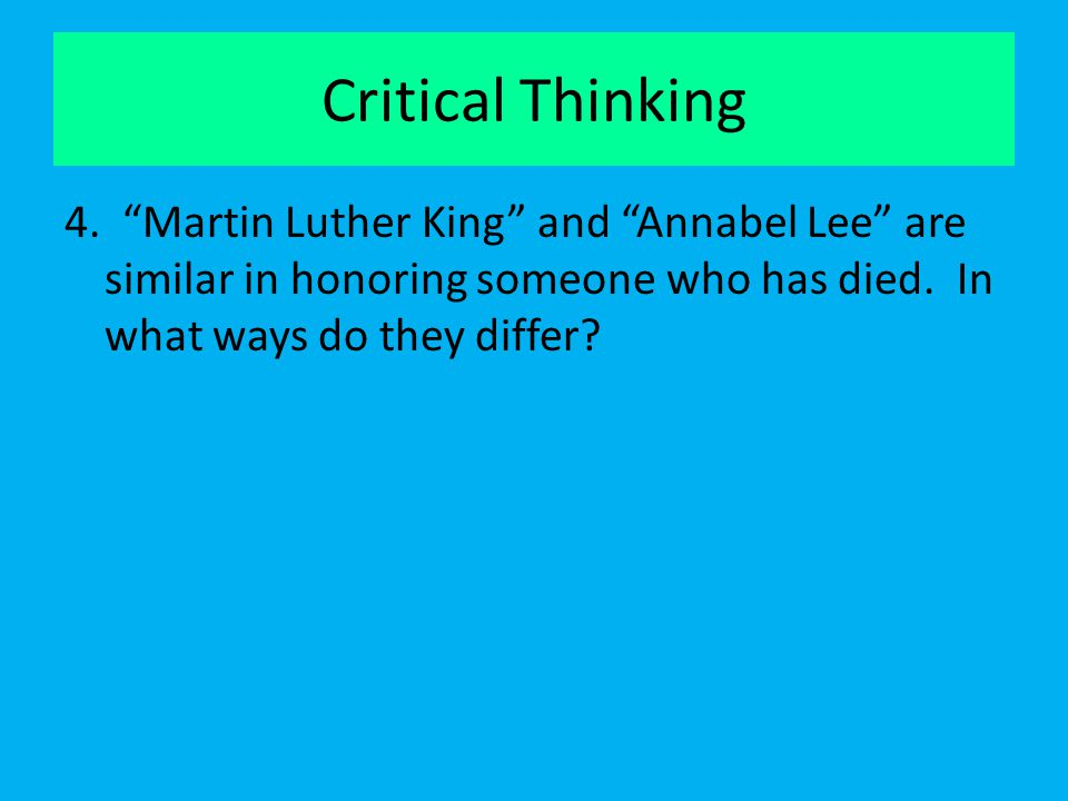 """Critical Thinking 4. """"Martin Luther King"""" and """"Annabel Lee"""" are similar in honoring someone who has died. In what ways do they differ?"""