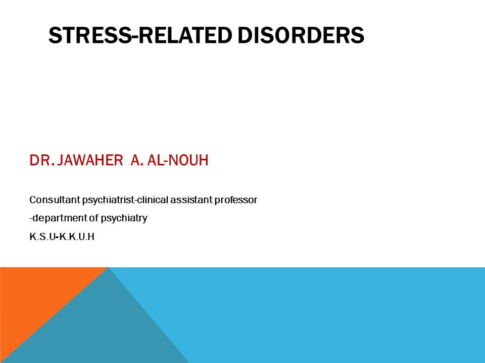 STRESS-RELATED DISORDERS DR. JAWAHER A. AL-NOUH Consultant psychiatrist-clinical assistant professor -department of psychiatry K.S.U-K.K.U.H