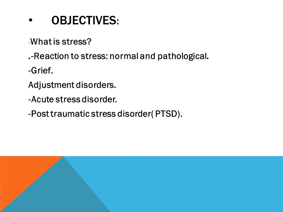 OBJECTIVES : - What is stress .-Reaction to stress: normal and pathological.