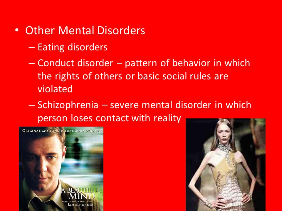 Other Mental Disorders – Eating disorders – Conduct disorder – pattern of behavior in which the rights of others or basic social rules are violated –