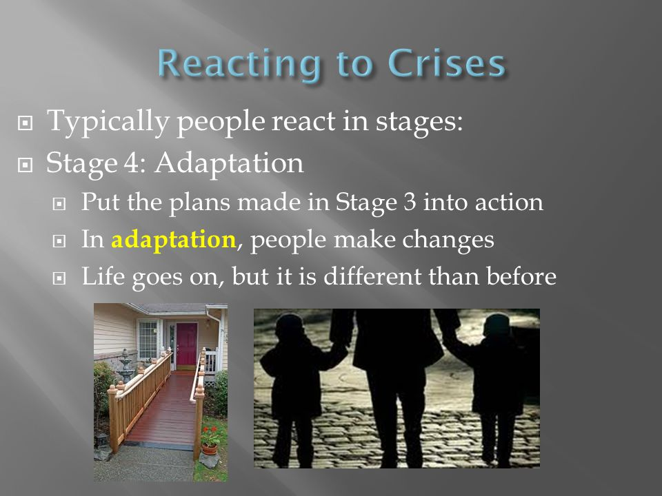  Typically people react in stages:  Stage 4: Adaptation  Put the plans made in Stage 3 into action  In adaptation, people make changes  Life goes