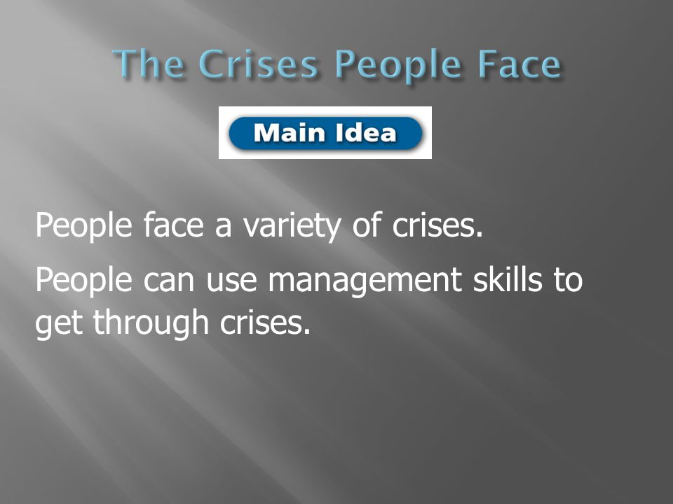 People face a variety of crises. People can use management skills to get through crises.