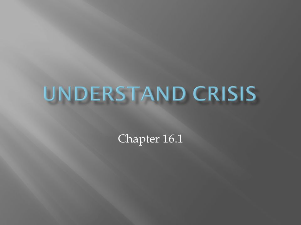  During a crisis, you need the help of others  Family  Friends  People in the community  Teachers and counselors  Church resources  Community and government resources