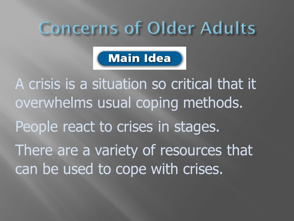  A crisis is a situation that has reached a critical phase  People try to cope with the stress caused by a crisis.