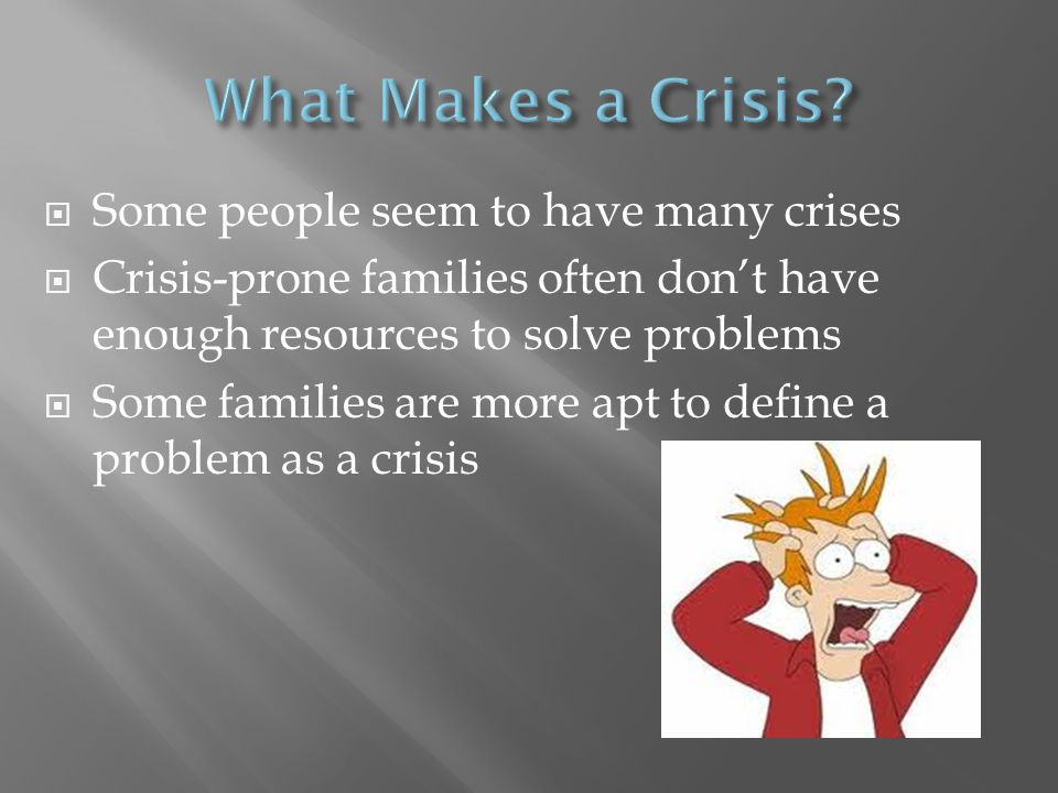 Crisis Management skills are important  You may face a crisis  Or you may have to help a friend in crisis  Skills:  Decision-making skills (choices to be made)  Communication (may need to negotiate)  Conflict-resolution skills  Resource-management skills