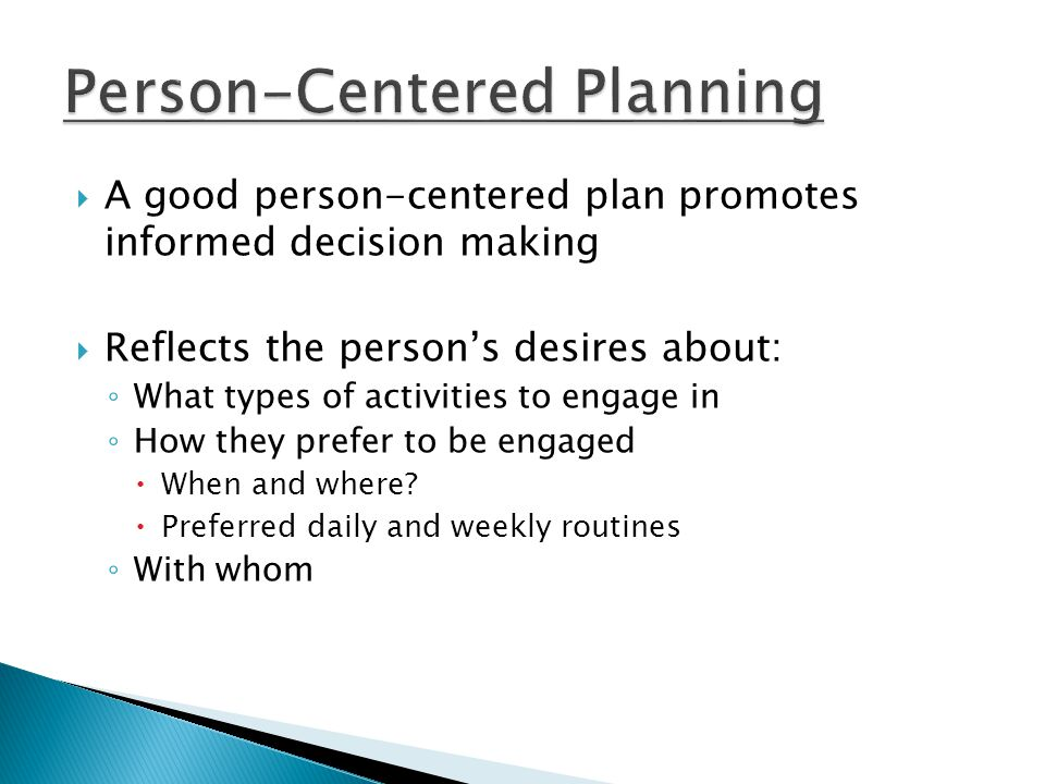  Sources: the individual, family members, staff  Document the choices/preferences in a central location  Observation, observation, observation