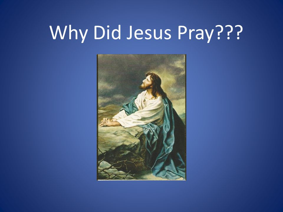 Why Did Jesus Pray