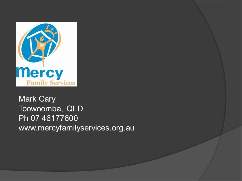 Mark Cary Toowoomba, QLD Ph 07 46177600 www.mercyfamilyservices.org.au