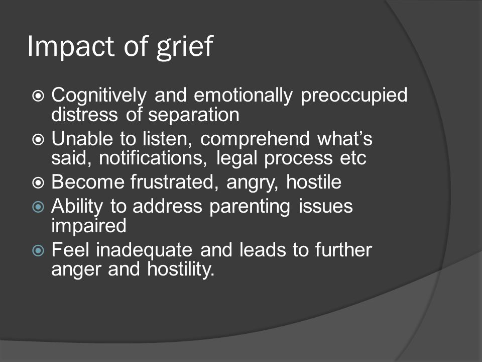 Tips to manage parent grief  Acknowledge & validate parental grief in dialogue & interaction with parents  Let it inform case plans  Workers limited in support & time  Direct parents to professionals for help to work through grief & manage feelings as they progress through CP system