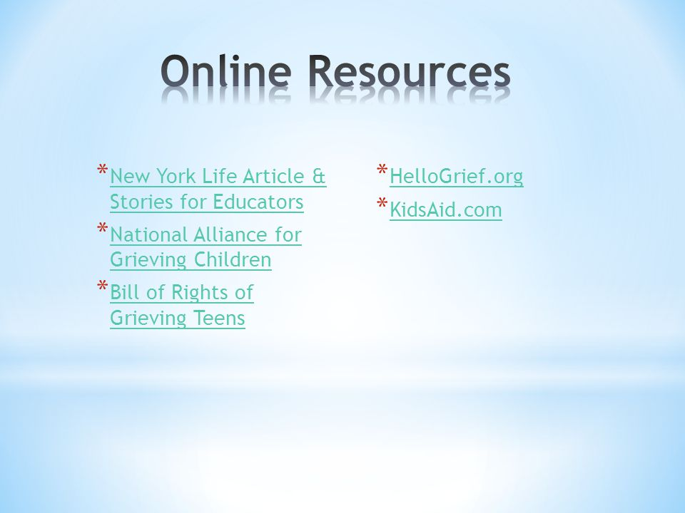 * New York Life Article & Stories for Educators New York Life Article & Stories for Educators * National Alliance for Grieving Children National Allia