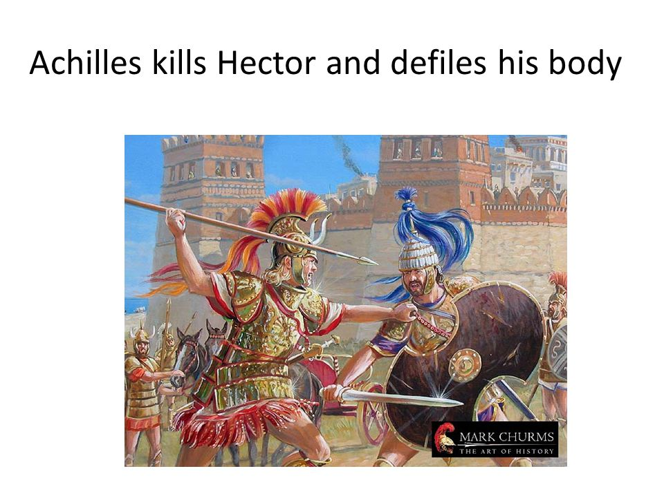 Achilles kills Hector and defiles his body