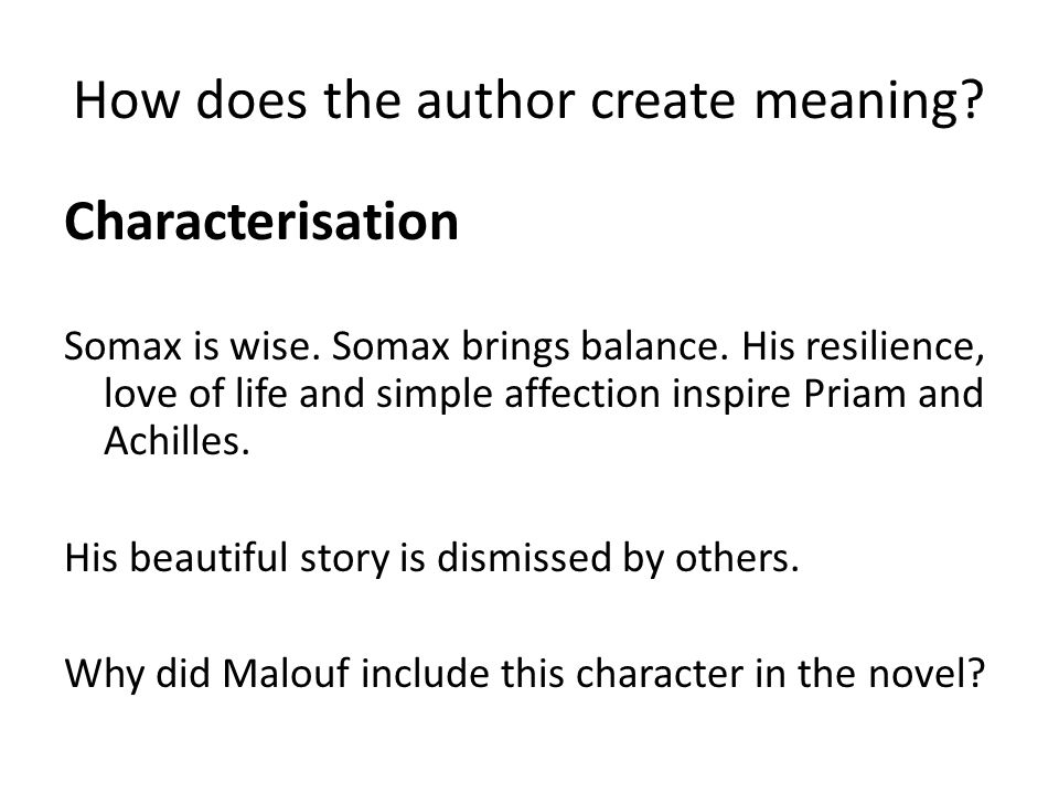 How does the author create meaning. Characterisation Somax is wise.
