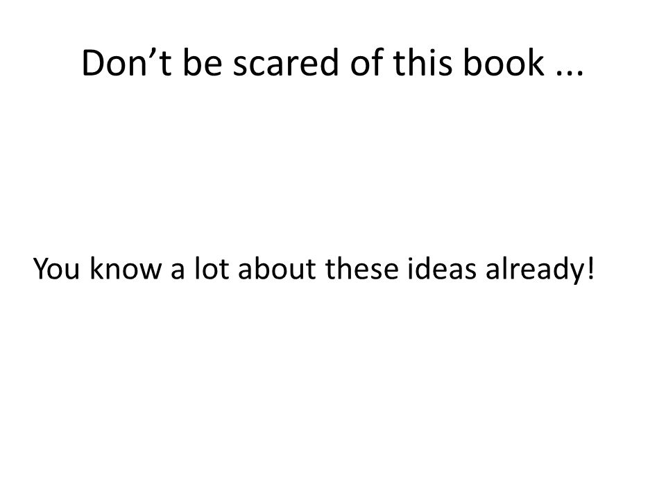 Don't be scared of this book... You know a lot about these ideas already!