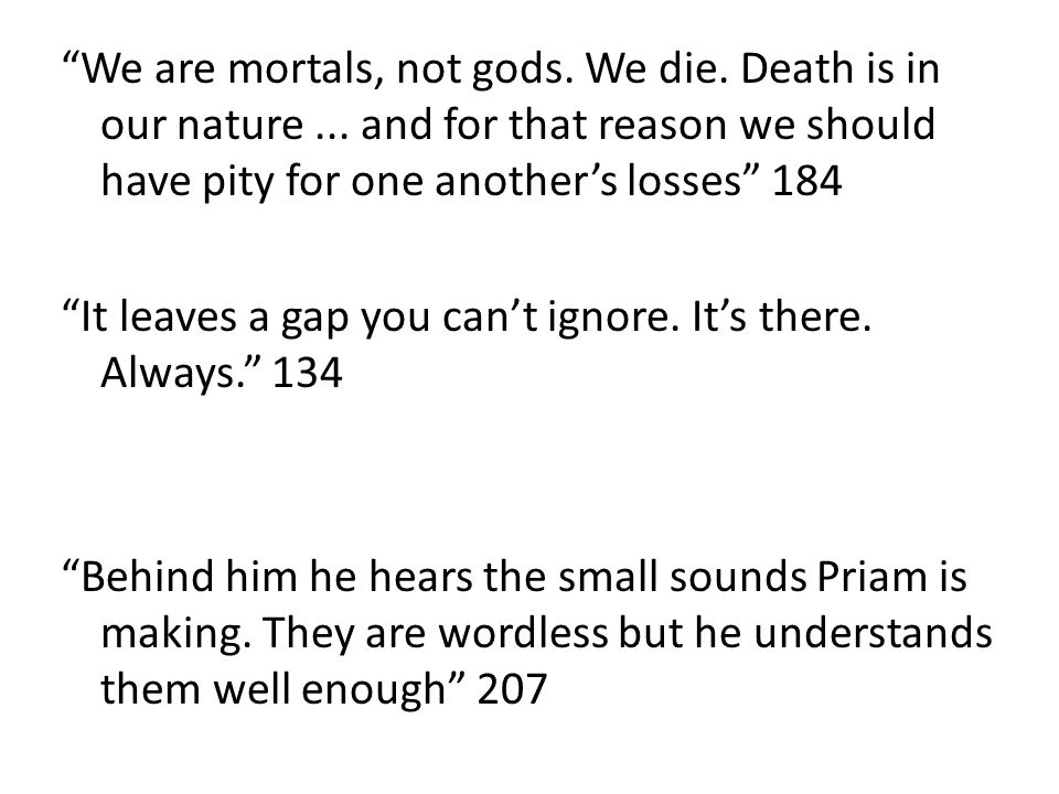 We are mortals, not gods. We die. Death is in our nature...