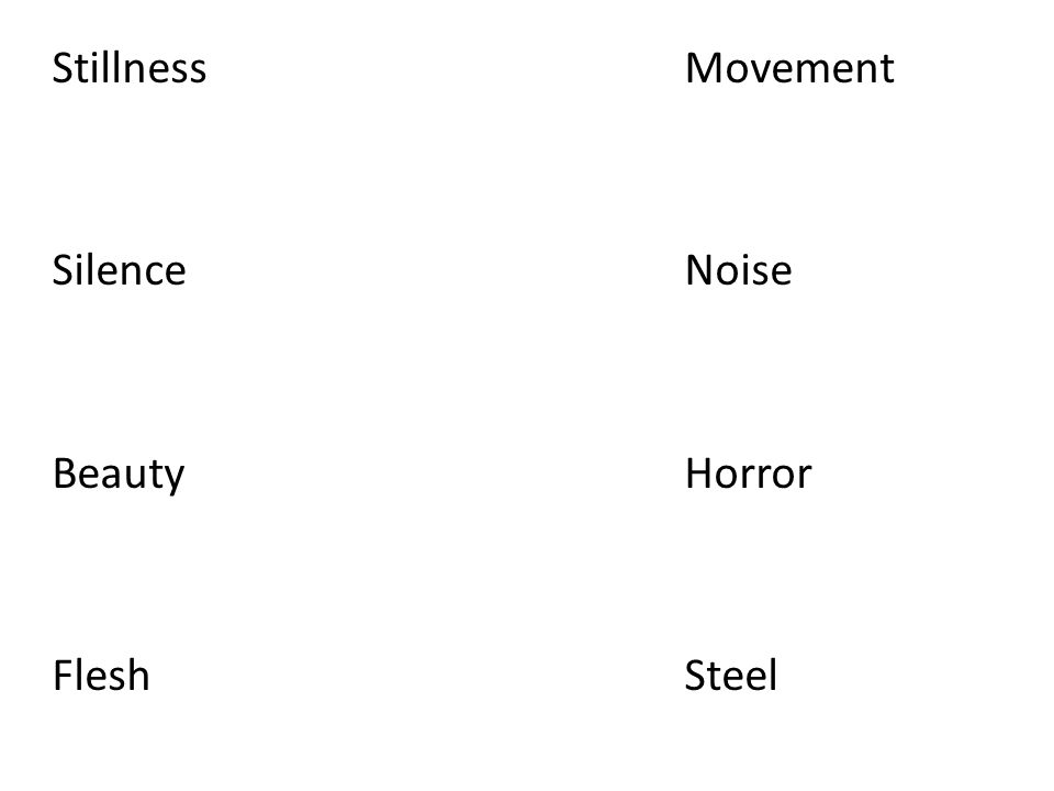 StillnessMovement Silence Noise Beauty Horror Flesh Steel