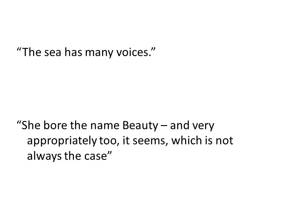 The sea has many voices. She bore the name Beauty – and very appropriately too, it seems, which is not always the case