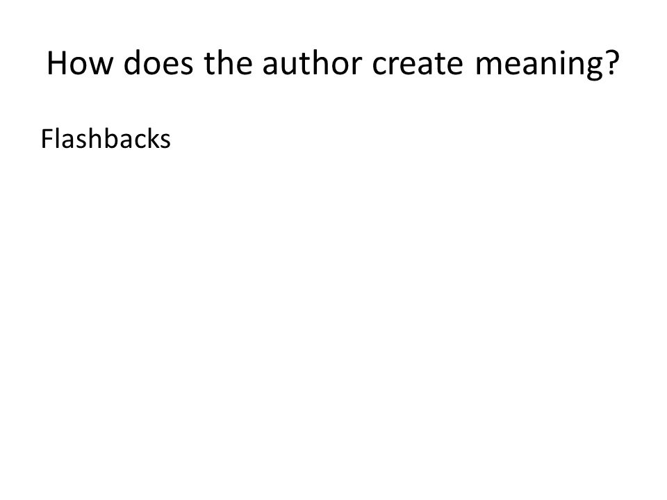 How does the author create meaning Flashbacks