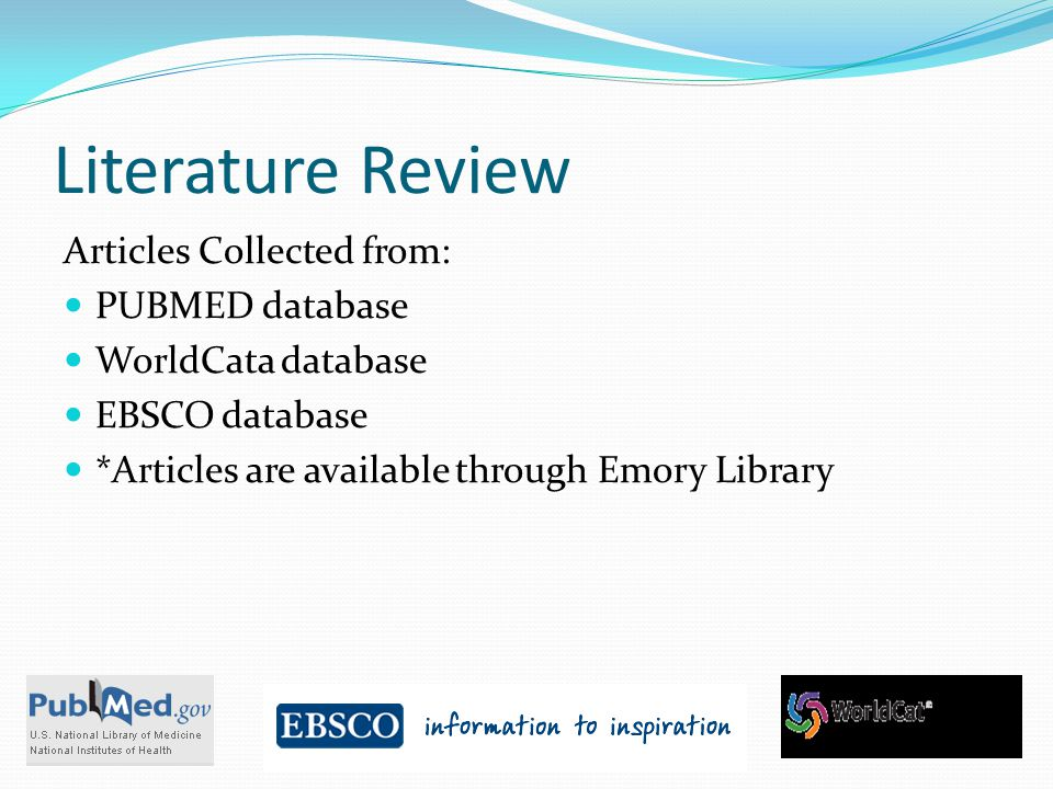 Literature Review Articles Collected from: PUBMED database WorldCata database EBSCO database *Articles are available through Emory Library